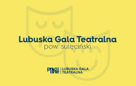 Lubuska Gala Teatralna - eliminacje powiatowe / Zgłoszenia do 23 kwietnia!